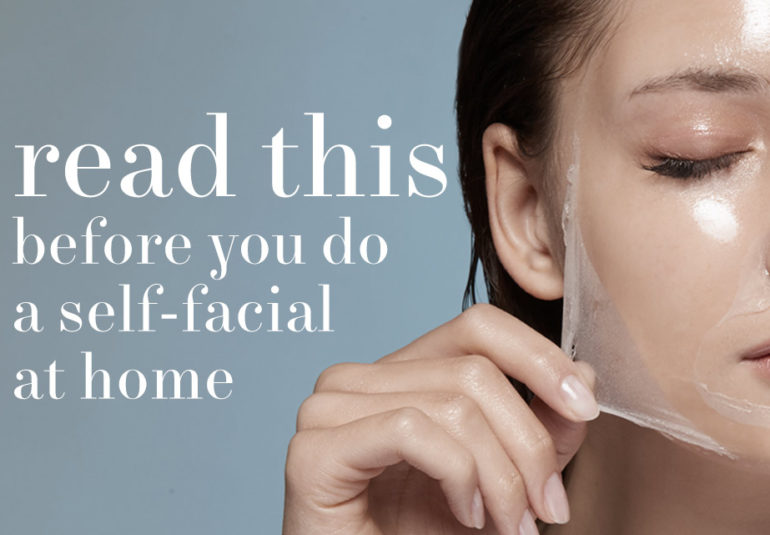 read this before you do a self facial
